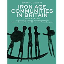 Iron Age Communities In Britain by Barry Cunliffe (2009-08-21)