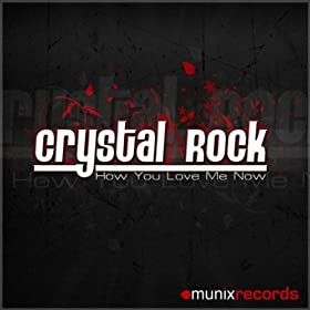 Crystal Rock-How You Love Me Now
