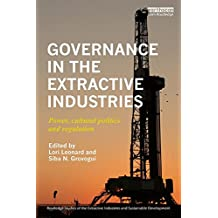Governance in the Extractive Industries: Power, cultural politics and regulation