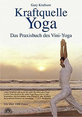 Kraftquelle Yoga. Das Praxisbuch des Vini-Yoga