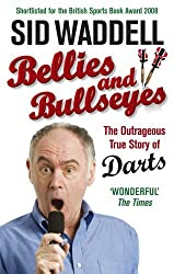 Bellies and Bullseyes: The Outrageous True Story of Darts by Sid Waddell (2008-09-16)