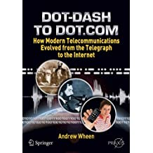 Dot-Dash to Dot.Com: How Modern Telecommunications Evolved from the Telegraph to the Internet