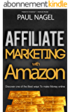 Affiliate Marketing with Amazon: How to make a full-time income with the Amazon Affiliate Program (English Edition)