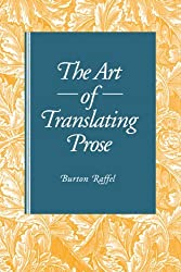 The Art of Translating Prose by Professor Burton Raffel (1994-05-31)