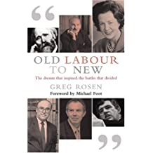 Old Labour to New: The Dreams That Inspired, the Battles That Divided by Greg Rosen (2005-09-26)