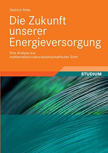 Die Zukunft unserer Energieversorgung: Eine Analyse aus mathematisch-naturwissenschaftlicher Sicht