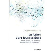 La fusion dans tous ses états : Fusion Froide, ITER, Alchimie, Transmutations Biologiques...