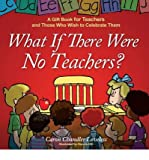 [( What If There Were No Teachers?: A Gift Book for Teachers and Those Who Wish to Celebrate Them By Loveless, Caron Chandler ( Author ) Hardcover Jun - 2008)] Hardcover