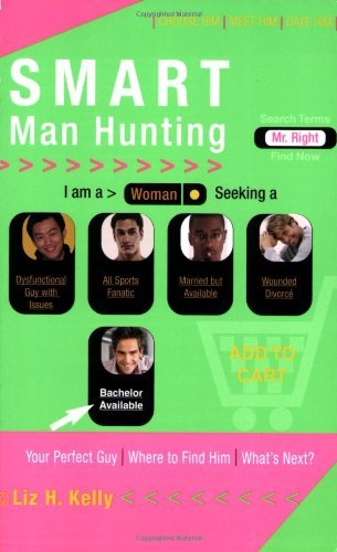 Smart Man Hunting: A Fast-Track Dating Guide for Finding Mr. Right by Liz H. Kelly (2006-01-01)