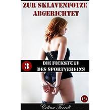 Zur Sklavenfotze abgerichtet – Band 3: Die Fickstute des Sportvereins