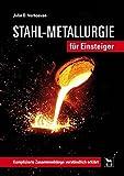 Stahl-Metallurgie für Einsteiger: Komplizierte Zusammenhänge verständlich erklärt