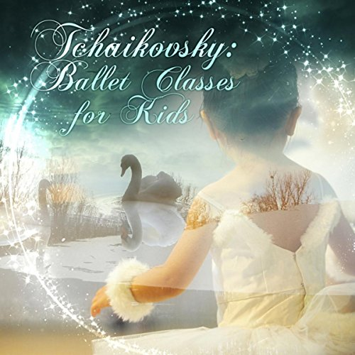 Tchaikovsky: Ballet Classes for Kids - First Ballet Lessons, Piano Music for...