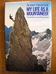 My Life as a Mountaineer by Anderl Heckmair (1975-03-06)