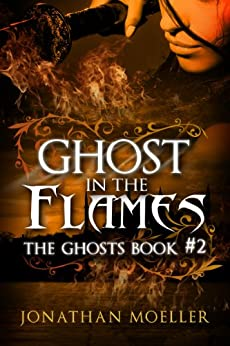 Ghost in the Flames (The Ghosts Book 2) by [Moeller, Jonathan]
