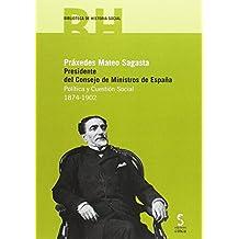 Práxedes Mateo Sagasta. Presidente del Consejo de Ministros de España: Política y Cuestión Social. 1874-1902 (Biblioteca de Historia Social)