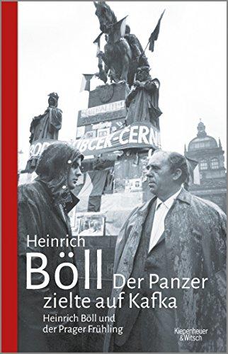 Der Panzer zielte auf Kafka: Heinrich Böll und der Prager Frühling