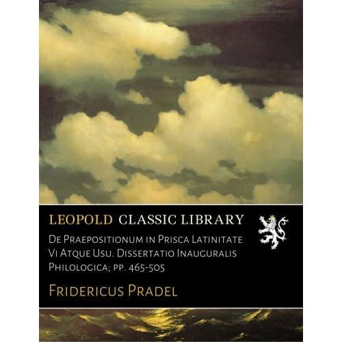 De Praepositionum in Prisca Latinitate Vi Atque Usu. Dissertatio Inauguralis Philologica; pp. 465-505