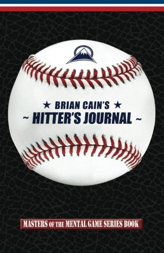 Brian Cain's Hitter's Journal (Masters of The Mental Game) (Volume 15) by Mr. Brian M. Cain (2014-07-02)