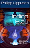 Indigo Blau: Die eigene Göttlichkeit (er)leben
