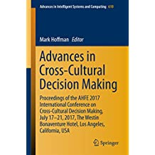 Advances in Cross-Cultural Decision Making: Proceedings of the AHFE 2017 International Conference on Cross-Cultural Decision Making, July 17-21, 2017, ... in Intelligent Systems and Computing)