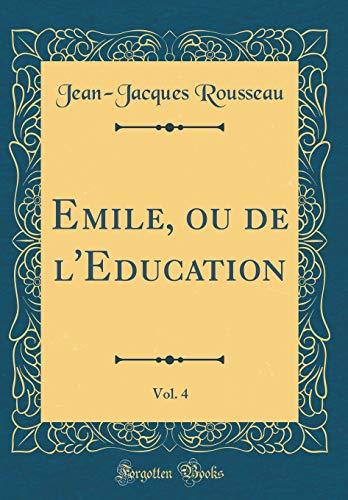 Emile, Ou de l'Education, Vol. 4 (Classic Reprint)