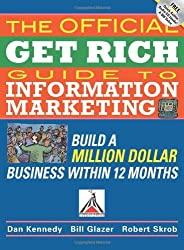 The Official Get Rich Guide to Information Marketing: Build a Million-Dollar Business in 12 Months: Build a Million Dollar Business in Just 12 Months by Dan Kennedy (2007-09-26)