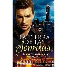 La Tierra De Las Sonrisas: 2ª PARTE: ABORDAR LA REALIDAD (Spanish Edition)
