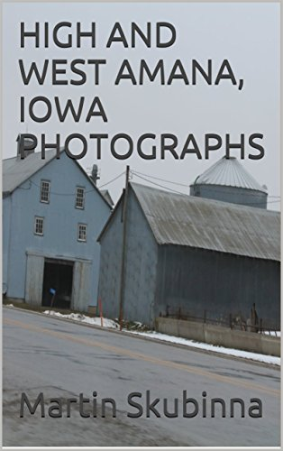 high-and-west-amana-iowa-photographs-english-edition