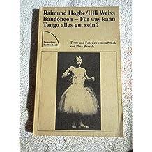 Bandoneon - Für was kann Tango alles gut sein? Texte und Fotos zu einem Stück von Pina Bausch