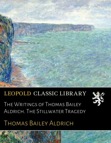 The Writings of Thomas Bailey Aldrich. The Stillwater Tragedy