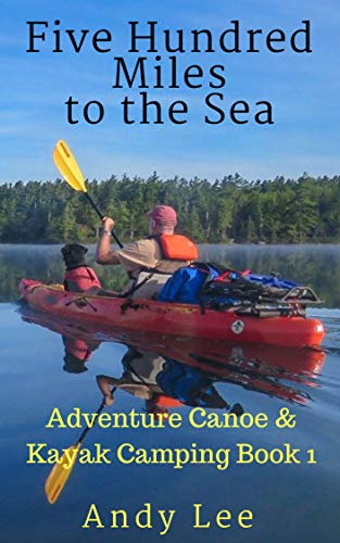 Five Hundred Miles to the Sea: Adventure Canoe and Kayak Camping Book 1 (English Edition)