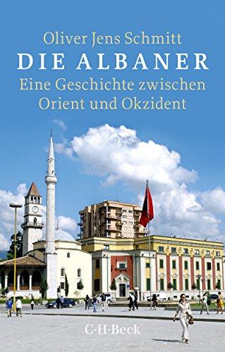 Die Albaner: Eine Geschichte zwischen Orient und Okzident (Beck Paperback)