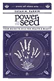 Power Of The Seed: Your Guide to Oils for Health & Beauty (Process Self-Reliance)