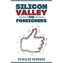 Silicon Valley for Foreigners: The secrets behind the innovation capital of the world