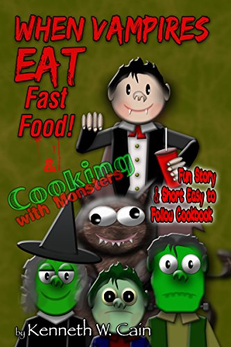 When Vampires Eat Fast Food & Cooking with Monsters: Fun Story & Short Easy to Follow Cookbook (English Edition)