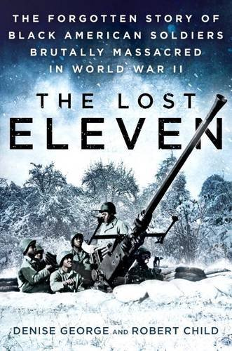 the-lost-eleven-the-forgotten-story-of-black-american-soldiers-brutally-massacred-in-world-war-ii