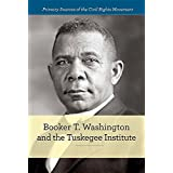 Booker T. Washington and the Tuskegee Institute (Primary Sources of the Civil Rights Movement)