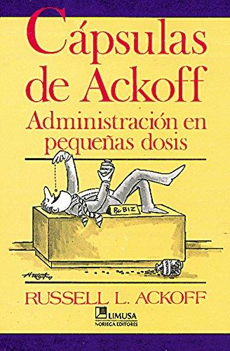 Capsulas de Ackoff/Ackoff Capsules: Administracion En Pequenas Dosis?/Management in Small Doses por Russell L. Ackoff