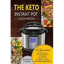 The Keto Instant Pot Cookbook: 5 Ingredients or Less Quick, Easy & Delicious Ketogenic Instant Pot Recipes to Living the Keto Lifestyle (Ketogenic Instant Pot) (English Edition)
