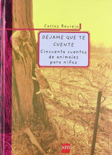 Déjame que te cuente: Cincuenta cuentos de animales para niños (Padres y maestros) por Carlos Reviejo