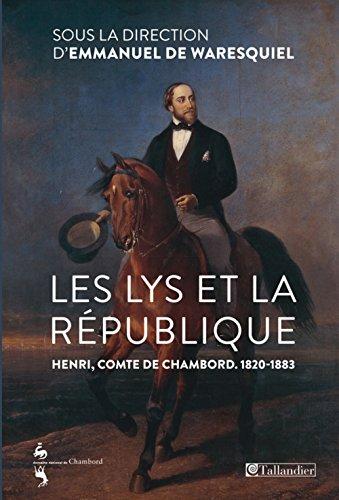 Les lys et la République : Henri, comte de Chambord (1820-1883) par Emmanuel de Waresquiel