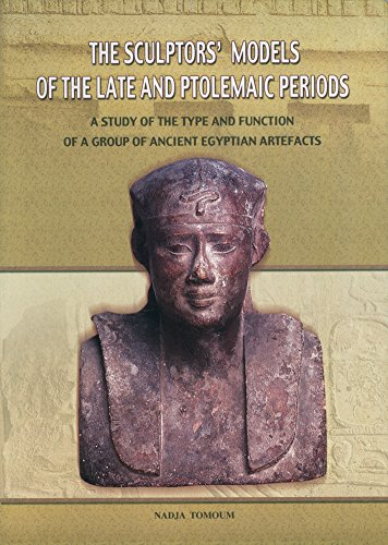 The Sculptorsa Models of the Late and Ptolemaic Periods: A Study of the Type and Function of a Group of Ancient Egyptian Artefacts por Nadja Tomoum