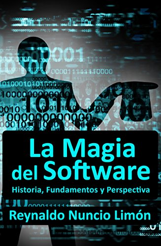 La Magia del Software: Historia, Fundamentos y Perspectiva (Spanish Edition)