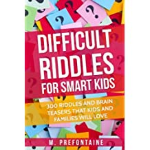 Difficult Riddles For Smart Kids: 300 Difficult Riddles And Brain Teasers Families Will Love: Volume 1 (Books for Smart Kids)