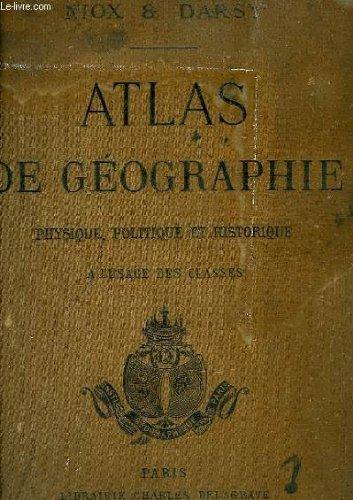 ATLAS DE GEOGRAPHIE PHYSIQUE, POLITIQUE ET HISTORIQUE, A L'USAGE DES CLASSES