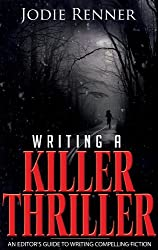 Writing a Killer Thriller: An Editor's Guide to Writing Compelling Fiction (English Edition)