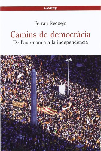 Camins de democràcia: De l'autonomia a la independència (Sèrie Assaig)