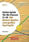 Kleine Spiele für die Klassen 5-10: Band 3 - Mit kleinen Spielen zum großen Sportspiel: Buch