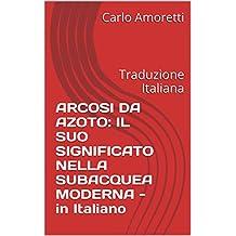 ARCOSI DA AZOTO: IL SUO SIGNIFICATO NELLA SUBACQUEA MODERNA - in Italiano: Traduzione Italiana (Italian Edition)