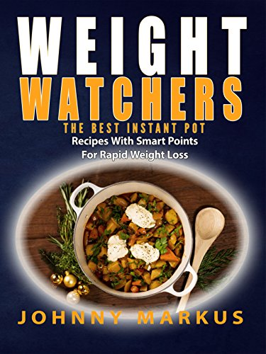 weight-watchers-the-best-instant-pot-slow-pressure-cooker-recipes-with-smart-points-for-rapid-weight
